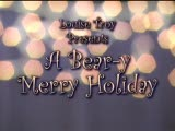 """Louise Troy Presents: """"A Bear-y Merry Holiday"""""""